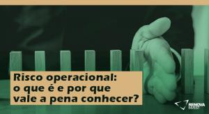 Risco operacional: o que é e por que vale a pena conhecer?