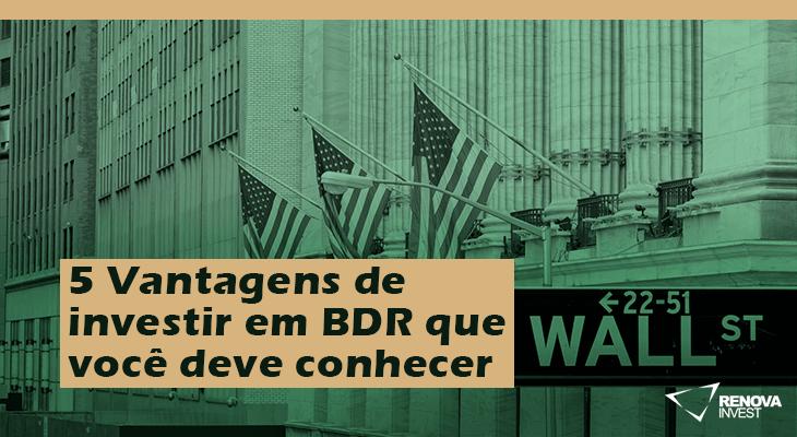 5 Vantagens de investir em BDR que você deve conhecer