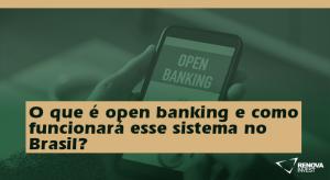 O que é open banking e como funcionará esse sistema no Brasil