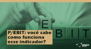 P/EBIT: você sabe como funciona esse indicador?