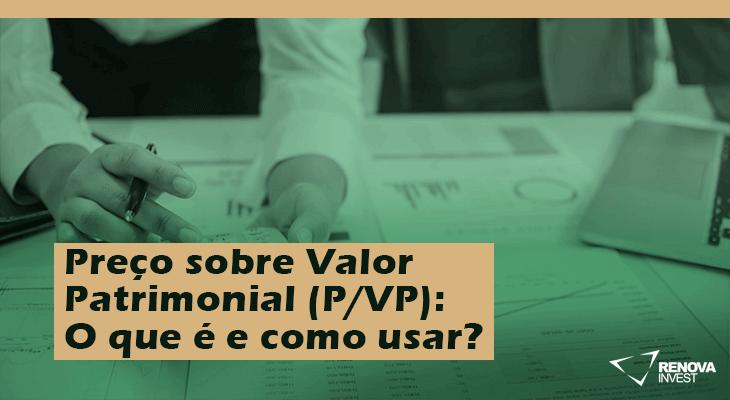 Preço sobre Valor Patrimonial (P/VP): O que é e como usar?