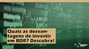 Quais as desvantagens de investir em BDR? Descubra!