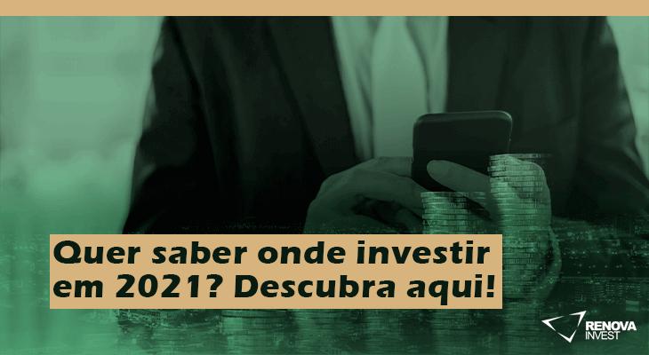 Quer saber onde investir em 2021? Descubra aqui!