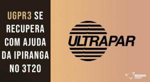 Análise Completa: Resultado Ultrapar (UGPR3) para o 3T20