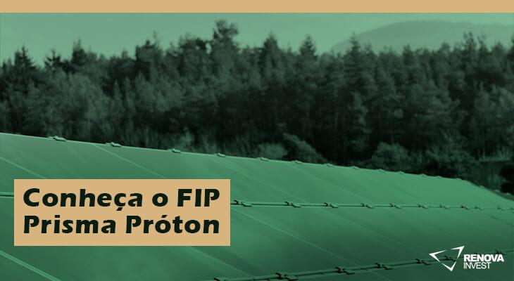 Conheça o FIP Prisma Próton