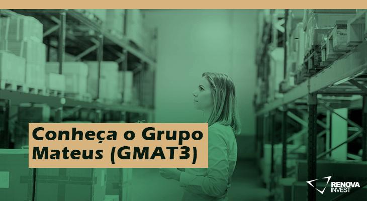 Conheça o Grupo Mateus GMAT3