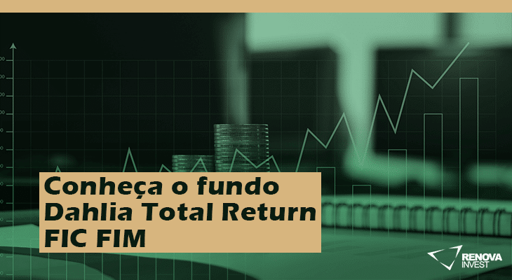 Conheça o fundo Dahlia Total Return FIC FIM