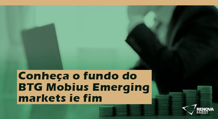 Conheça o fundo do BTG Mobius Emerging markets ie fim