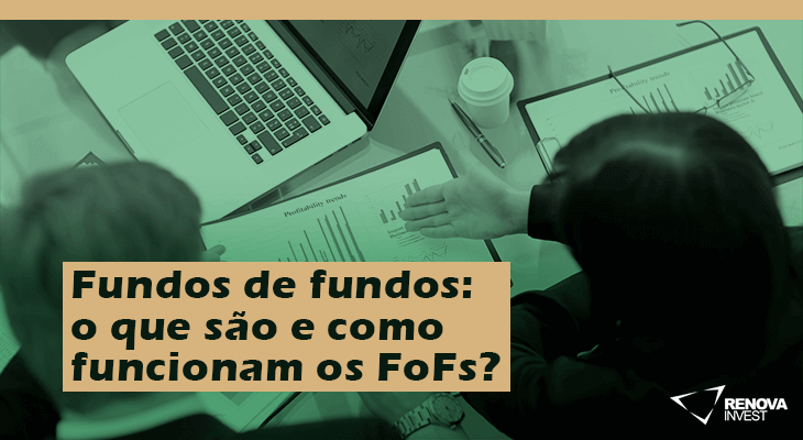 FII - Fundos de fundos: o que são e como funcionam os FoFs?
