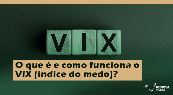 O que é e como funciona o VIX (índice do medo)?