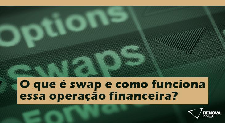 O que é swap e como funciona essa operação financeira?