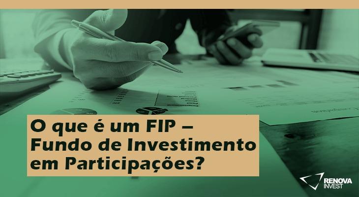 O que é um FIP - Fundo de Investimento em Participações?