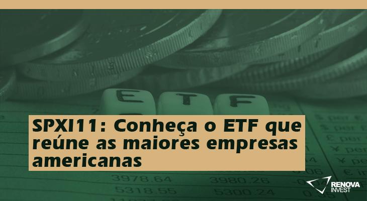 SPXI11: Conheça o ETF que reúne as maiores empresas americanas