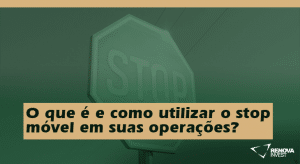 O que é e como utilizar o stop móvel em suas operações?