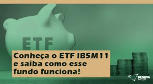 Conheça o ETF IB5M11 e saiba como funciona