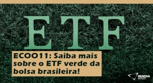 ECOO11 Saiba mais sobre o ETF verde da bolsa brasileira