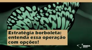 Estratégia borboleta entenda essa operação com opções