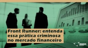 Front Runner entenda essa prática criminosa no mercado financeiro