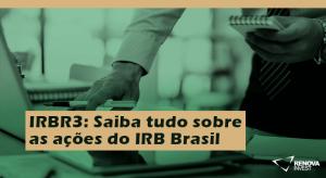 IRBR3 Saiba tudo sobre as ações do IRB Brasil
