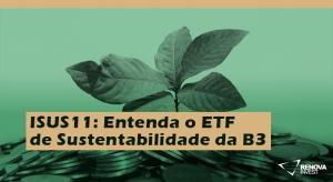 ISUS11 Entenda o ETF de Sustentabilidade da B3
