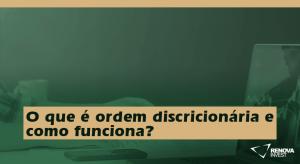 O que é ordem discricionária e como funciona
