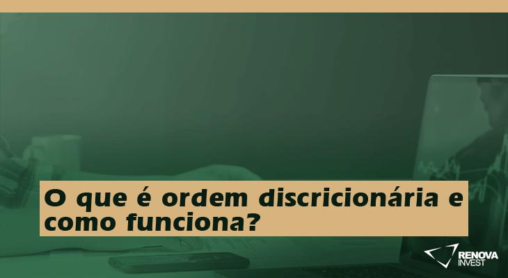 O que é ordem discricionária e como funciona?