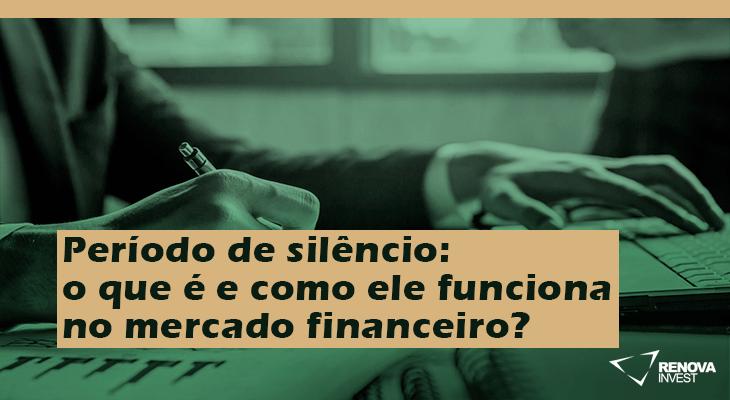Período de silêncio: o que é e como ele funciona no mercado financeiro?