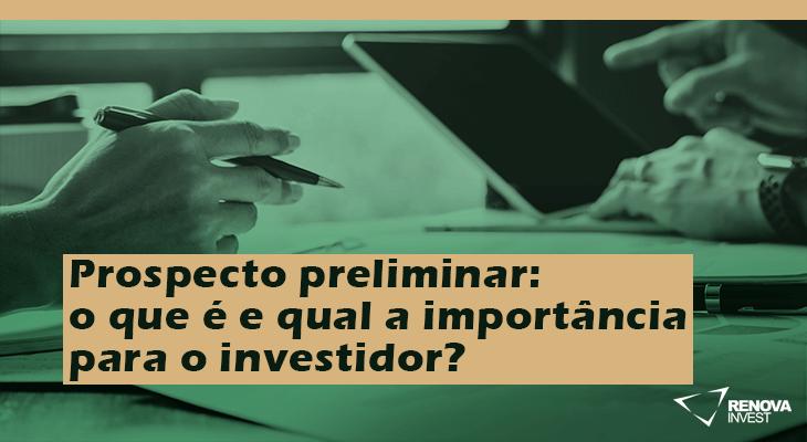 Prospecto preliminar o que é e qual a importancia para o investidor