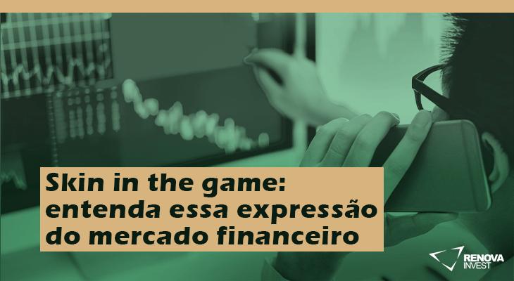 Skin in the game entenda essa expressão do mercado financeiro