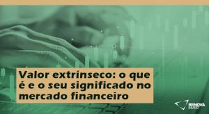 Valor extrínseco o que é e o seu significado no mercado financeiro