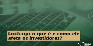 Lock-up: o que é e como ele afeta os investidores?