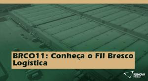 BRCO11 Conheça o FII Bresco Logística