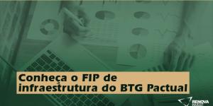 BDIV11: Conheça o FIP de infraestrutura do BTG Pactual