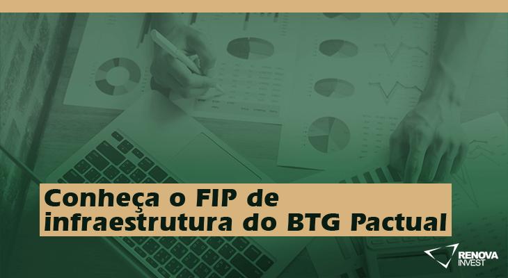 Conheça o FIP de infraestrutura do BTG Pactual