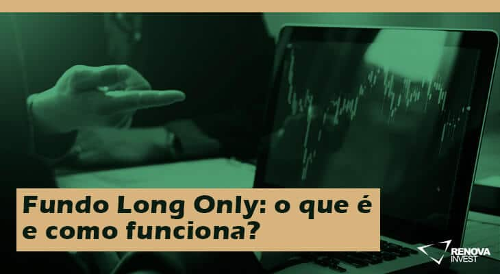 Fundo Long Only: o que é e como funciona?