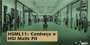 HSML11: Conheça o HSI Malls FII