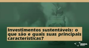 Investimentos sustentáveis o que são e quais suas principais características
