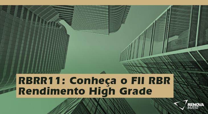 RBRR11 Conheca o FII RBR Rendimento High Grade