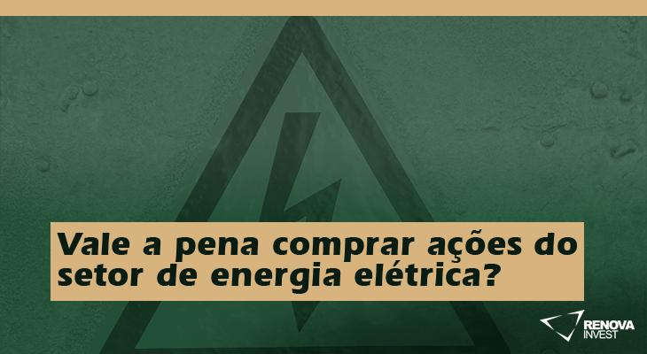 Vale a pena comprar Ações do setor de energia elétrica