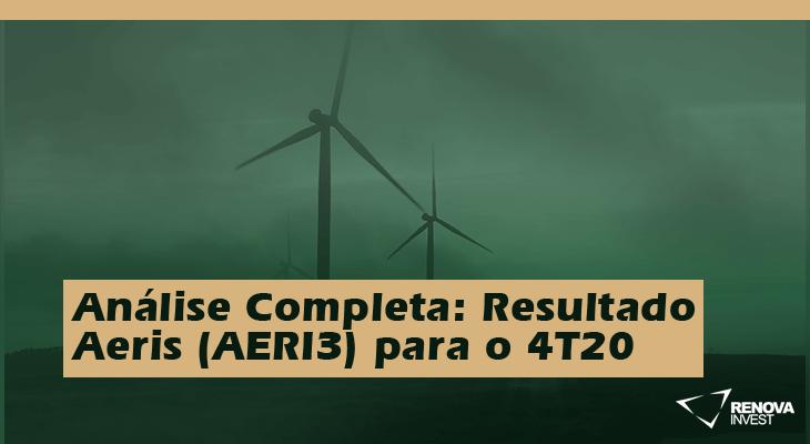 Análise Completa: Resultado Aeris (AERI3) para o 4T20
