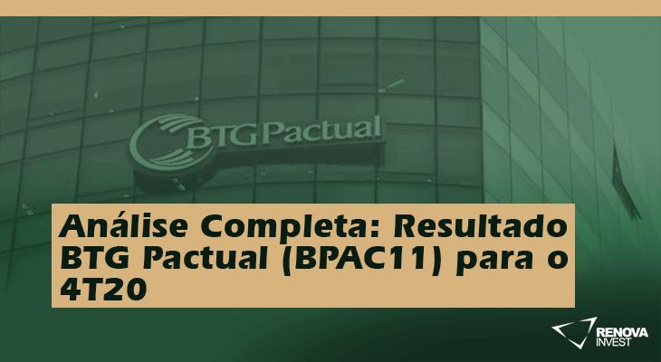 Análise Completa: Resultado Banco BTG Pactual (BPAC11) para o 4T20