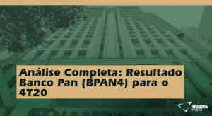 Análise Completa: Resultado Banco Pan (BPAN4) para o 4T20