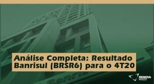 Análise Completa: Resultado Banrisul (BRSR6) para o 4T20