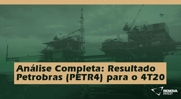 Análise Completa: Resultado Petrobras (PETR4) para o 4T20
