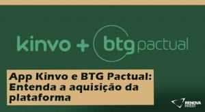 App Kinvo e BTG Pactual: Entenda a aquisição da plataforma