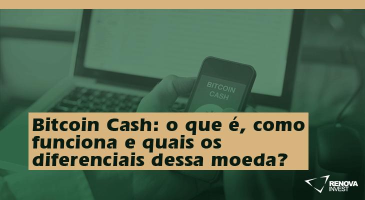 Bitcoin Cash: o que é, como funciona e quais os diferenciais desta moeda?