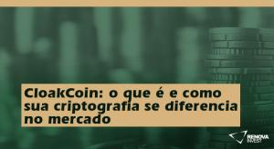 CloakCoin: o que é e como sua criptografia se diferencia no mercado