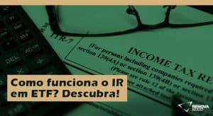Como funciona o IR em ETF? Descubra!