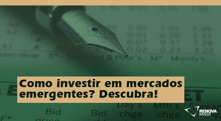 Como investir em mercados emergentes? Descubra!