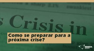 Como se preparar para a próxima crise?